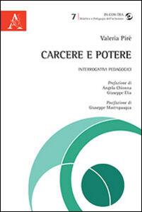 Foto Cover di Carcere e potere. Interrogativi pedagogici, Libro di Valeria Pirè, edito da Aracne