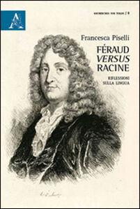Foto Cover di Féraud versus Racine. Riflesisoni sulla lingua, Libro di Francesca Piselli, edito da Aracne