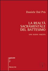 Foto Cover di La realtà sacramentale del battesimo. Una nuova nascita, Libro di Daniele Dal Prà, edito da Aracne