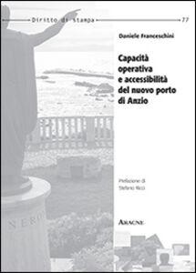 Foto Cover di Capacità operativa e accessibilità del nuovo porto di Anzio, Libro di Daniele Franceschini, edito da Aracne