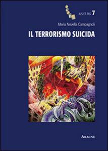 Foto Cover di Il terrorismo suicida, Libro di M. Novella Campagnoli, edito da Aracne