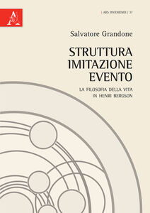 Libro Struttura, imitazione, evento. La filosofia della vita in Henri Bergson Salvatore Grandone