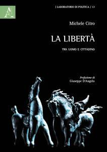 La libertà. Tra uomo e cittadino - Michele Citro - copertina