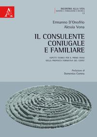 Il Il consulente coniugale e familiare. Aspetti teorici per il primo anno della proposta formativa del CISPeF - D'Onofrio Ermanno Vona Alessia - wuz.it