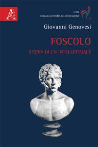 Libro Foscolo. Storia di un intellettuale Giovanni Genovesi