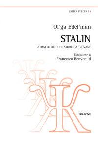 Foto Cover di Stalin. Ritratto del dittatore da giovane, Libro di Ol'ga Edel'man, edito da Aracne