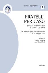«Fratelli per caso». Libertà riproduttiva e diritti dei figli. Atti del Convegno del Camillianum (19-20 maggio 2015)