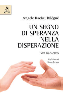 Un segno di speranza nella disperazione. Vita consacrata - Angèle Rachel Bilégué - copertina