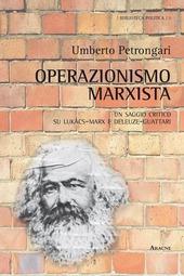 Operazionismo marxista. Un saggio critico su Lukács-Marx e Deleuze-Guattari