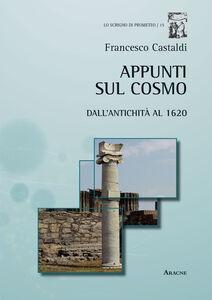 Foto Cover di Appunti sul cosmo. Dall'antichità al 1620, Libro di Francesco Castaldi, edito da Aracne