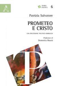 Foto Cover di Prometeo e Cristo. Una riflessione politico-simbolica, Libro di Patrizia Salvatore, edito da Aracne