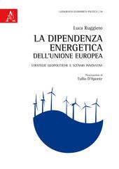 La dipendenza energetica dell'Unione Europea. Strategie geopolitiche e scenari innovativi