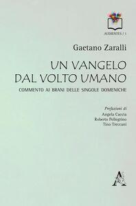 Foto Cover di Un Vangelo dal volto umano. Commento ai brani delle singole domeniche, Libro di Gaetano Zaralli, edito da Aracne