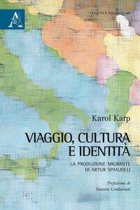 Foto Cover di Viaggio, cultura e identità. La produzione migrante di Artur Spanjolli, Libro di Karol Karp, edito da Aracne