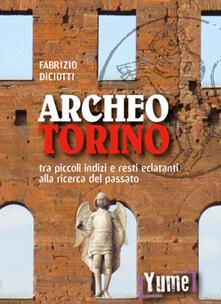 Antondemarirreguera.es Archeo Torino tra piccoli indizi e resti eclatanti alla ricerca del passato Image