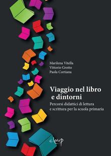 Viaggio nel libro e dintorni. Percorsi didattici di lettura e scrittura per la scuola primaria - Marilena Vitella,Vittorio Grotto,Paola Cortiana - copertina