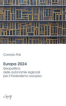 Europa 2024. Geopolitica delle autonomie regionali per il federalismo europeo - Corrado Poli - copertina