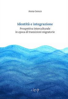 Identità e integrazione. Prospettiva interculturale in epoca di transizioni migratorie - Anna Genco - copertina