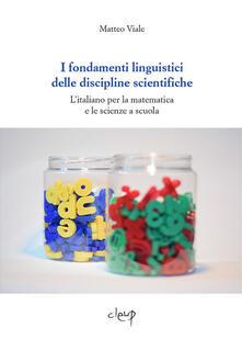 I fondamenti linguistici delle discipline scientifiche. L'italiano per la matematica e le scienze a scuola - Matteo Viale - copertina