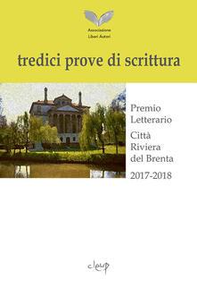 Tredici prove di scrittura. Premio letterario, Città Riviera del Brenta 2017-2018 - Associazione Liberi Autori - copertina