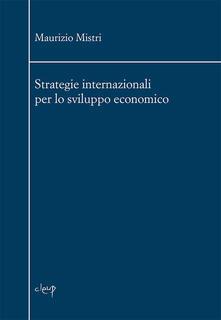 Strategie internazionali per lo sviluppo economico - Maurizio Mistri - copertina