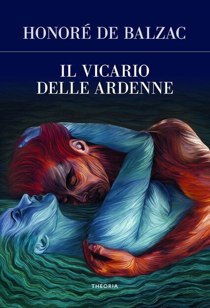 Il vicario delle Ardenne - Honoré de Balzac - Libro - Edizioni Theoria -  Futuro anteriore   IBS