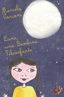Recuperandoiltempo.it Luna, una bambina filosofante. Ediz. illustrata Image