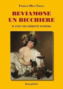 Beviamone un bicchiere. Il vino nei libretti dopera.pdf