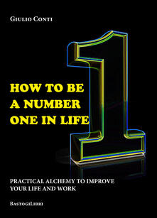 How to be a number one in life. Pratical alchemy to improve your life and work.pdf