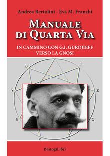 Manuale di quarta via. In cammino con G.I. Gurdjieff verso la gnosi - Andrea Bertolini,Eva Maria Franchi - copertina