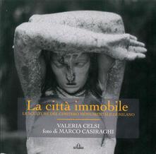 Listadelpopolo.it La città immobile. Le sculture del Cimitero monumentale di Milano. Ediz. illustrata Image