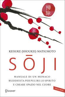 Soji. Manuale di un monaco buddhista per pulire lo spirito e creare spazio nel cuore - Keisuke Matsumoto - copertina