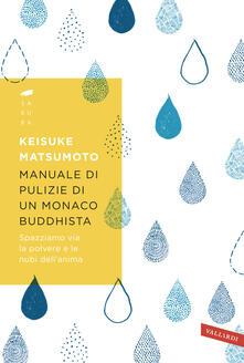 Manuale di pulizie di un monaco buddhista. Spazziamo via la polvere e le nubi dell'anima - Keisuke Matsumoto - copertina