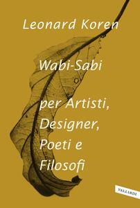 Libro Wabi-sabi per artisti, designer, poeti e filosofi Leonard Koren
