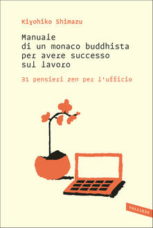 Rallydeicolliscaligeri.it Manuale di un monaco buddhista per avere successo sul lavoro. 31 pensieri zen per l'ufficio Image