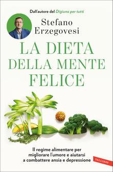 La dieta della mente felice. Il regime alimentare per migliorare lumore e aiutarsi a combattere ansia e depressione.pdf