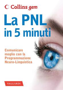 Ristorantezintonio.it La PNL in 5 minuti. Comunicare meglio con la Programmazione Neuro-Linguistica Image