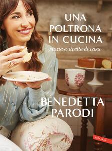 Libro Una poltrona in cucina. Storie e ricette di casa Benedetta Parodi