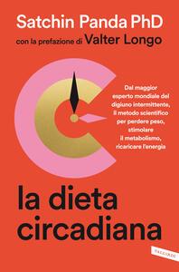 Libro La dieta circadiana. Dal maggior esperto mondiale del digiuno intermittente, il metodo scientifico per perdere peso, stimolare il metabolismo, ricaricare l'energia Satchin Panda
