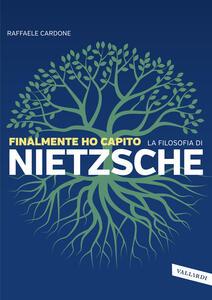 Libro Finalmente ho capito la filosofia di Nietzsche Raffaele Cardone