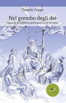 Nel grembo degli dei. Quando gli uomini parlavano con le divinità.pdf