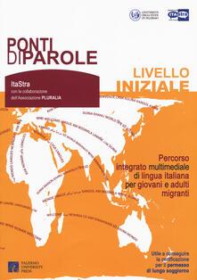 Ponti di parole. Livello iniziale. Percorso integrato multimediale di lingua italiana per giovani e adulti migranti. Con espansione online.pdf