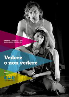 Vedere non vedere - Gianfranco Berardi,Gabriella Casolari - copertina