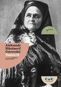 Libro Teatro: Il bosco-I lupi e pecore-Una ragazza senza dote-Un'attrice di talento-Colpevoli senza colpa. Vol. 2 Aleksandr N. Ostrovskij