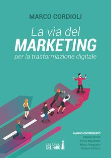 La via del marketing per la trasformazione digitale - Marco Cordioli - copertina