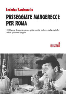 Passeggiate mangerecce per Roma. 344 luoghi dove mangiare e godere delle bellezze della capitale, senza spendere troppo - Federico Bardanzellu - ebook