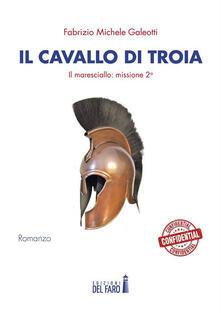 Il cavallo di Troia. Il maresciallo: missione seconda - Fabrizio Michele Galeotti - ebook