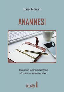 Anamnesi. Appunti di un percorso parkinsoniano attraverso una memoria da salvare - Franco Bellingeri - ebook