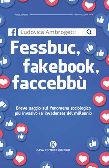Camfeed.it Fessbuc, fakebook, faccebbù. Breve saggio sul fenomeno sociologico più invasivo (e invadente) del millennio Image