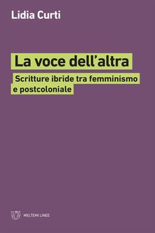 La voce dell'altra. Scritture ibride tra femminismo e postcoloniale - Lidia Curti - ebook